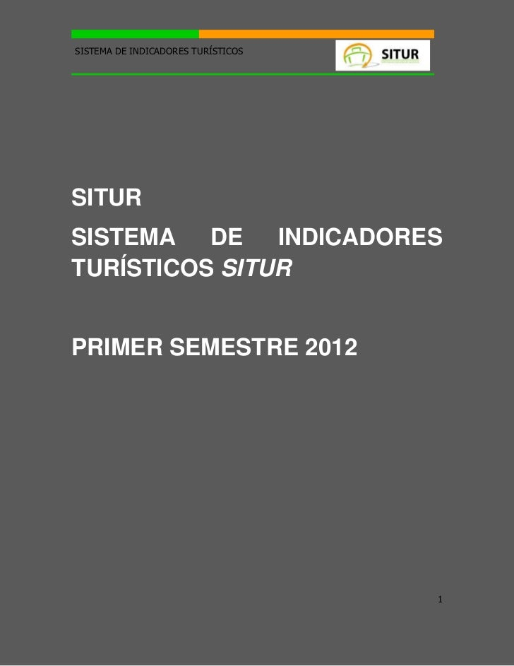 SISTEMA DE INDICADORES TURÍSTICOSSITURSISTEMA DE INDICADORESTURÍSTICOS SITURPRIMER SEMESTRE 2012                          ...
