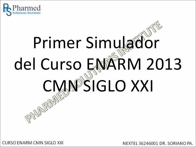 Primer Simuladordel Curso ENARM 2013    CMN SIGLO XXI