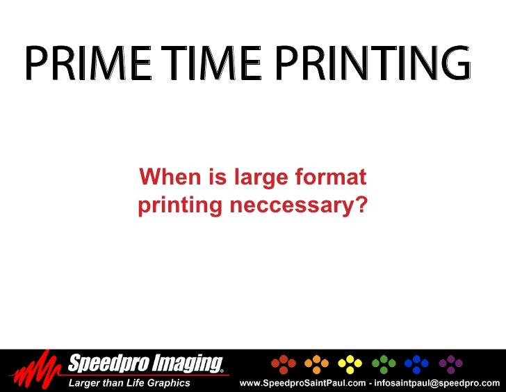 PRIME TIME PRINTING      When is large format     printing neccessary?