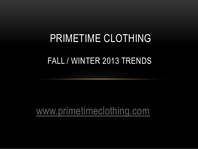 www.primetimeclothing.comPRIMETIME CLOTHINGFALL / WINTER 2013 TRENDS