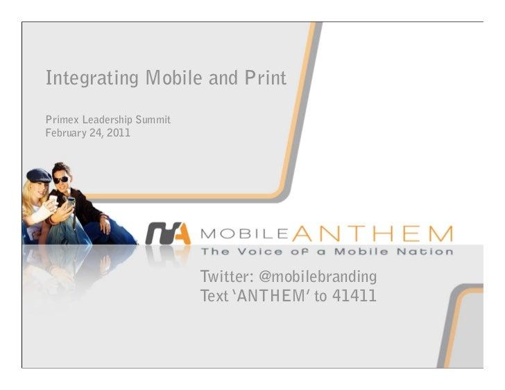 Integrating Mobile and PrintPrimex Leadership SummitFebruary 24, 2011                           Twitter: @mobilebranding  ...
