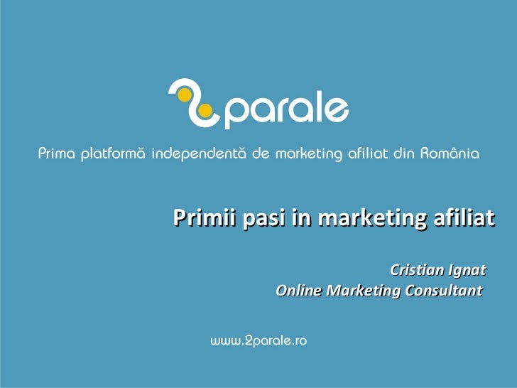 Primii pasi in marketing afiliat Cristian Ignat Online Marketing Consultant