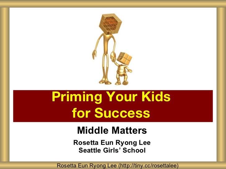 Middle Matters Rosetta Eun Ryong Lee Seattle Girls ' School Priming Your Kids  for Success  Rosetta Eun Ryong Lee (http://...