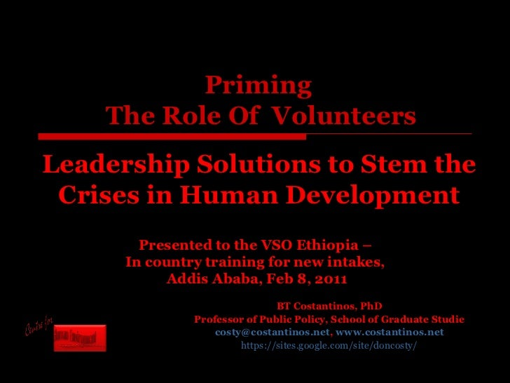 Priming  The Role Of  Volunteers BT Costantinos, PhD Professor of Public Policy, School of Graduate Studie [email_address]...