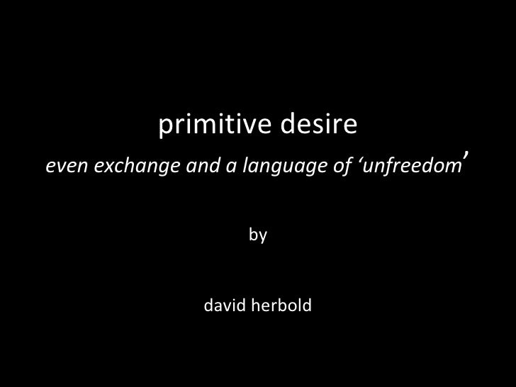 by david herbold primitive desire even exchange and a language of 'unfreedom '