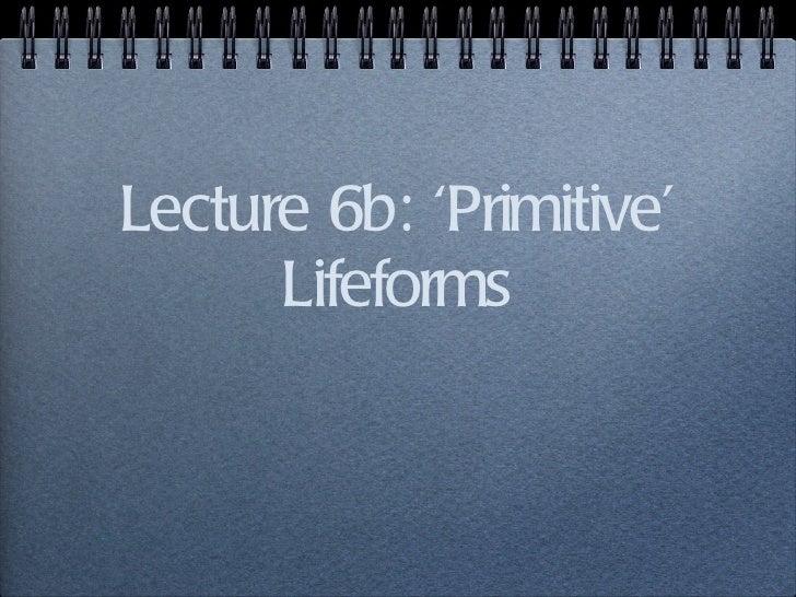 Lecture 6b: 'Primitive' Lifeforms