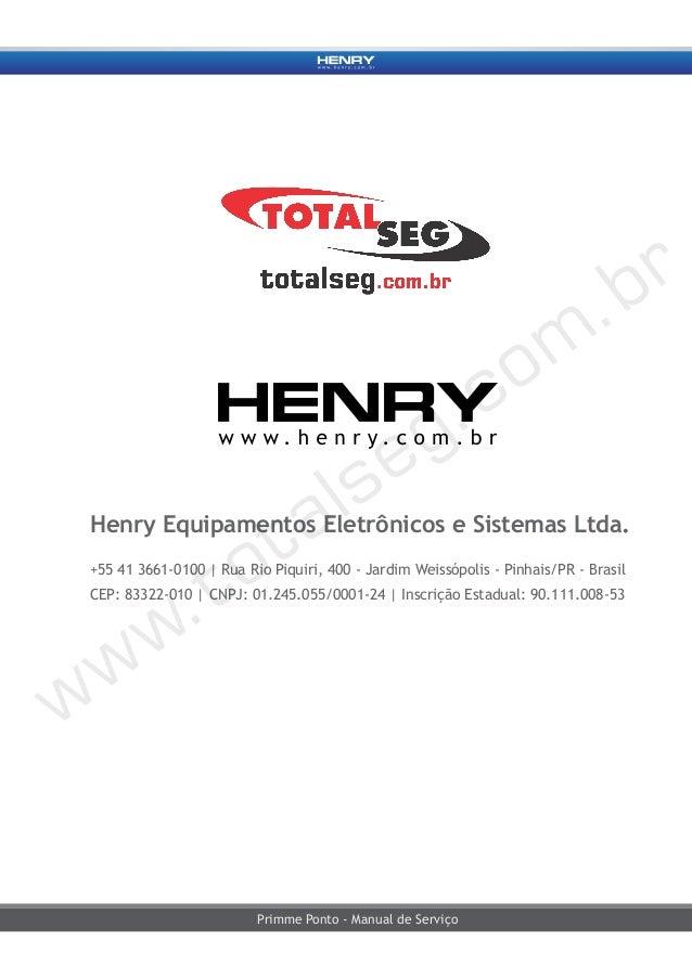 Primme Ponto - Manual de Serviço Henry Equipamentos Eletrônicos e Sistemas Ltda. +55 41 3661-0100 | Rua Rio Piquiri, 400 -...