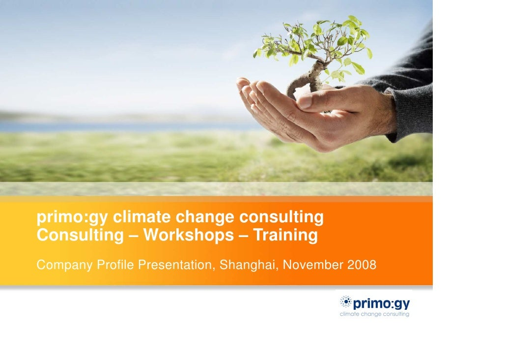 primo:gy climate change consulting Consulting – Workshops – Training Company Profile Presentation, Shanghai, November 2008