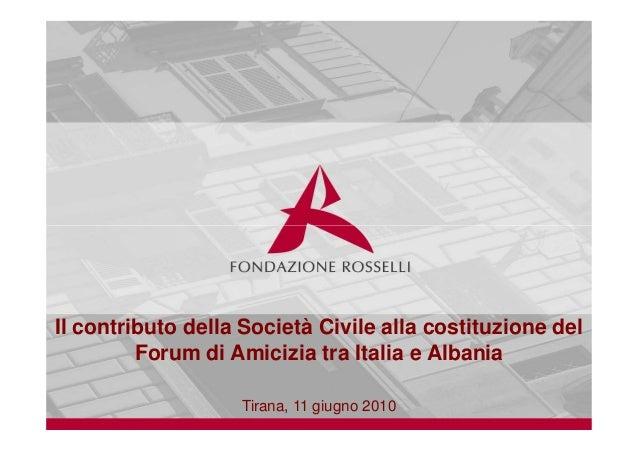 Il contributo della Società Civile alla costituzione del Forum di Amicizia tra Italia e Albania Tirana, 11 giugno 2010