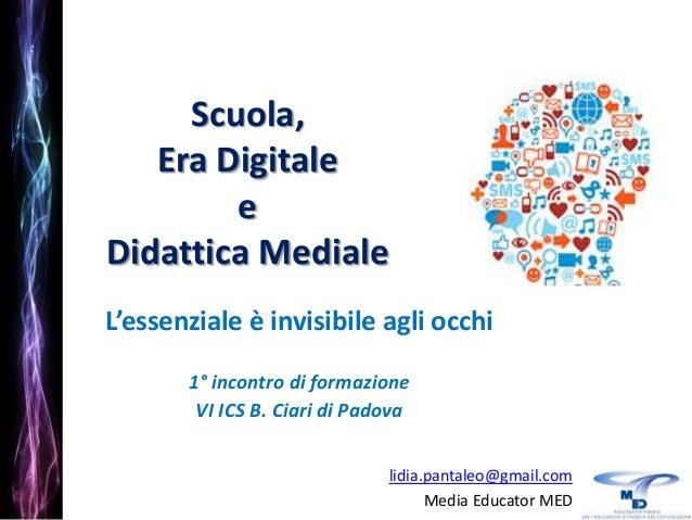 Scuola, Era Digitale e Didattica Mediale L'essenziale è invisibile agli occhi 1° incontro di formazione VI ICS B. Ciari di...