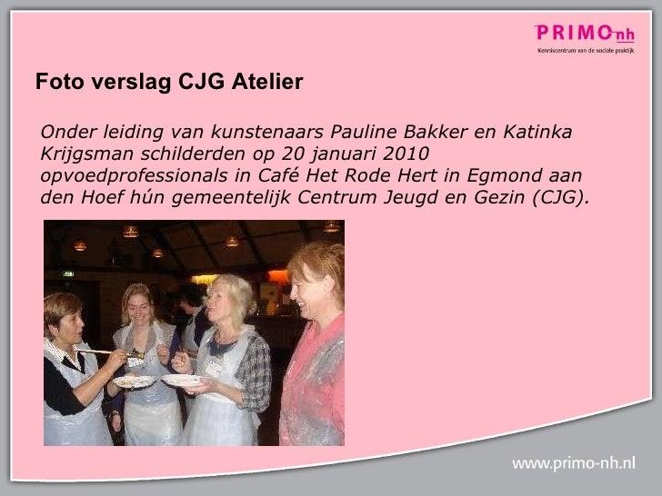 Foto verslag CJG Atelier  Onder leiding van kunstenaars Pauline Bakker en Katinka Krijgsman schilderden op 20 januari 2010...
