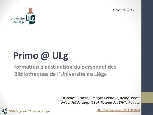 Octobre 2013  Primo @ ULg formation à destination du personnel des Bibliothèques de l'Université de Liège  Laurence Richel...