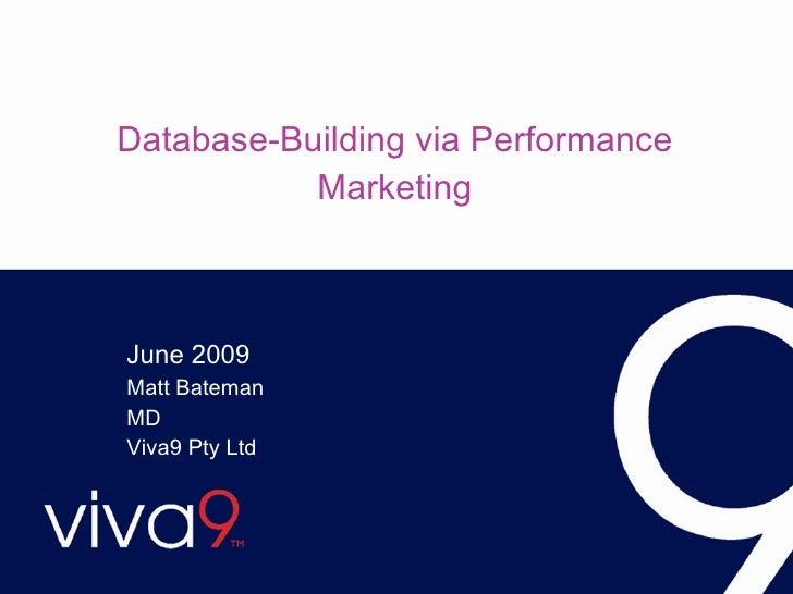 Database-Building via Performance Marketing June 2009 Matt Bateman  MD  Viva9 Pty Ltd