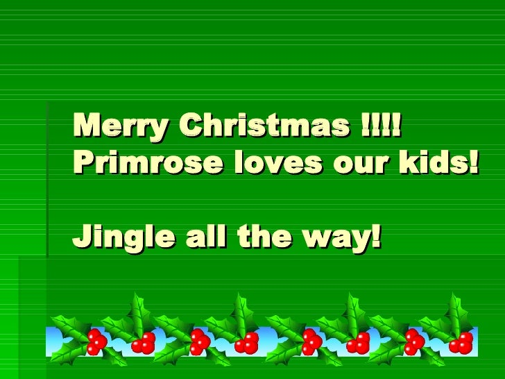 Merry Christmas !!!! Primrose loves our kids!  Jingle all the way!