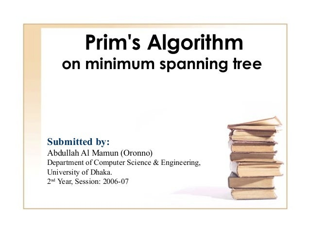 Prims Algorithm    on minimum spanning treeSubmitted by:Abdullah Al Mamun (Oronno)Department of Computer Science & Enginee...