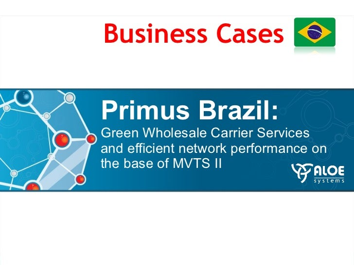 Primus Brazil:  Green Wholesale Carrier Services and efficient network performance on the base of MVTS II  Business Cases