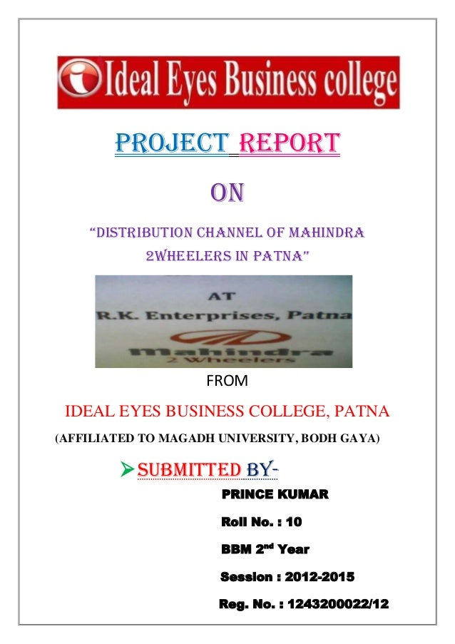 "1 PROJECT REPORT ON ""distribution channel of Mahindra 2wheelers in patna"" FROM IDEAL EYES BUSINESS COLLEGE, PATNA (AFFILIA..."