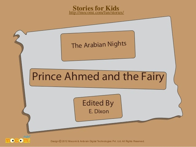 Stories for Kids http://mocomi.com/fun/stories/  The Arabian Nights  Prince Ahmed and the Fairy Edited By E. Dixon  Design...
