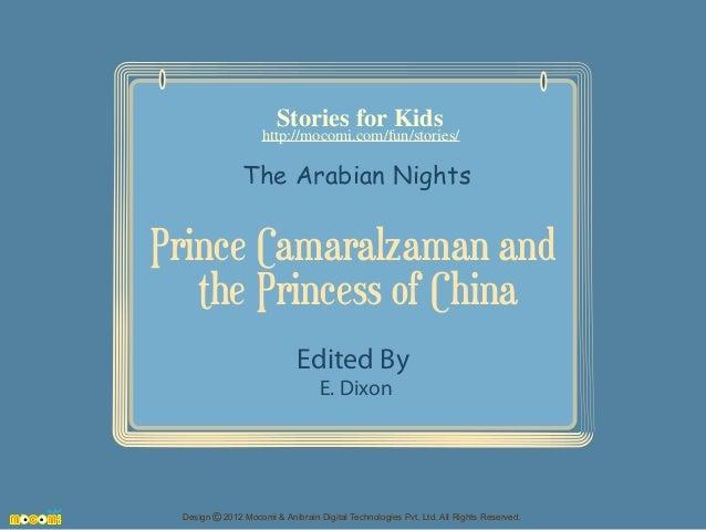 Stories for Kids  http://mocomi.com/fun/stories/  The Arabian Nights  Prince Camaralzaman and the Princess of China Edited...