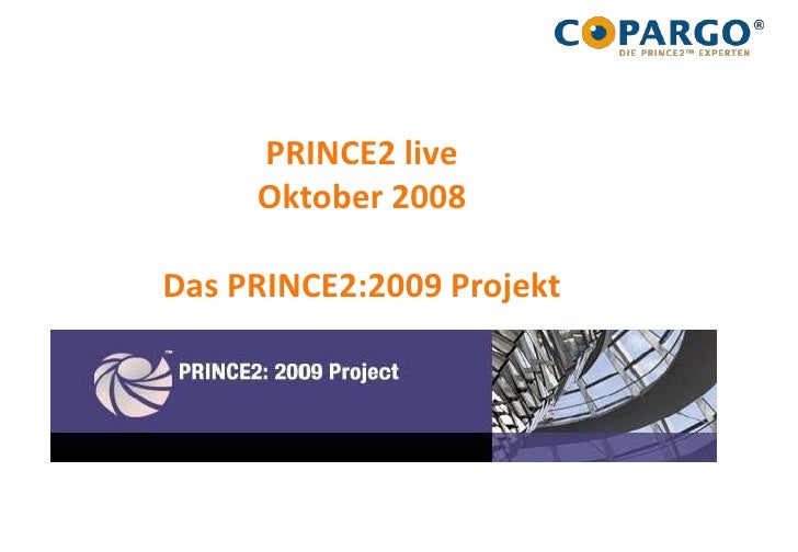 PRINCE2 live Oktober 2008Das PRINCE2:2009 Projekt<br />