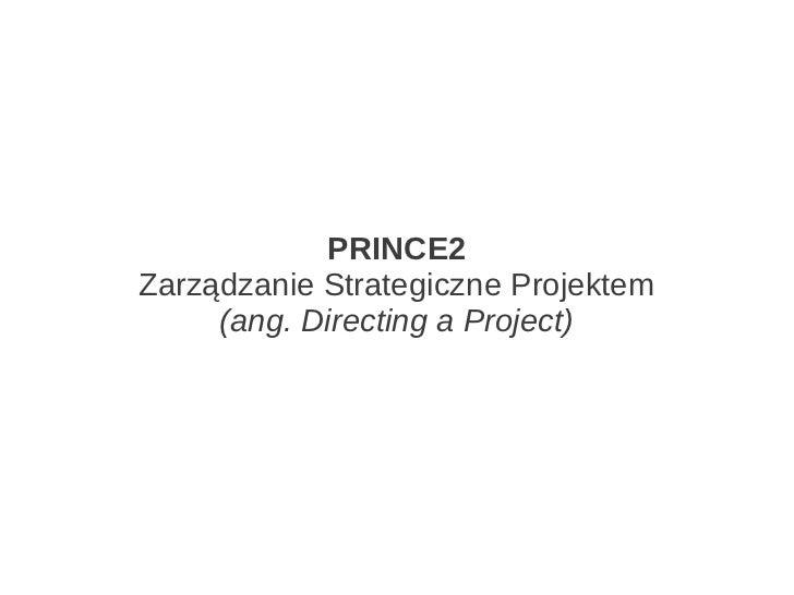PRINCE2Zarządzanie Strategiczne Projektem     (ang. Directing a Project)