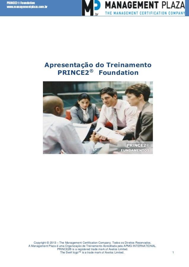 PRINCE2® Foundation www.managementplaza.com.br  Apresentação do Treinamento PRINCE2® Foundation  Copyright © 2013 – The Ma...