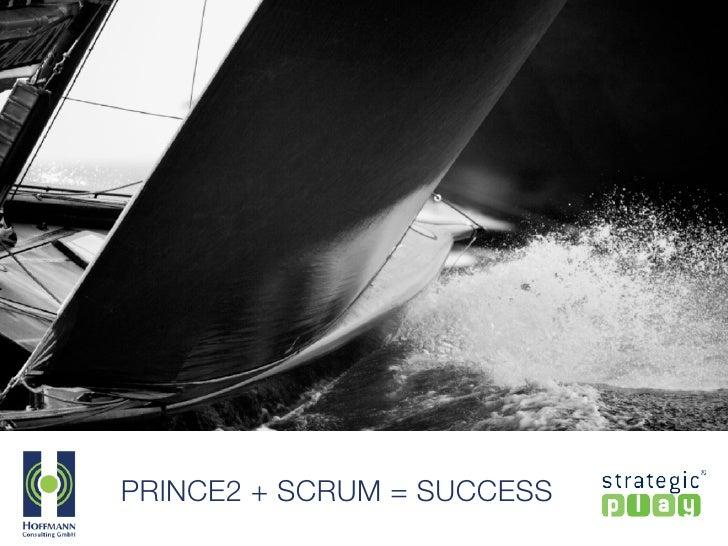 PRINCE2 + AGILITY = SUCCESS           SCRUM