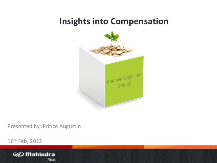Insights into Compensation Presented by :Prince Augustin 16 th  Feb, 2012