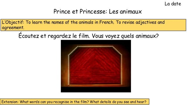 L'Objectif: To learn the names of the animals in French. To revise adjectives and agreement. Prince et Princesse: Les anim...
