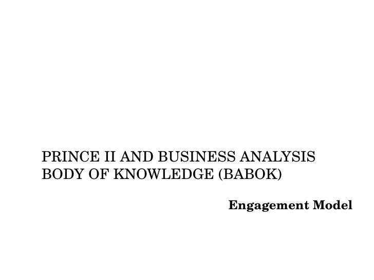 PRINCE II AND BUSINESS ANALYSIS BODY OF KNOWLEDGE (BABOK) Engagement Model