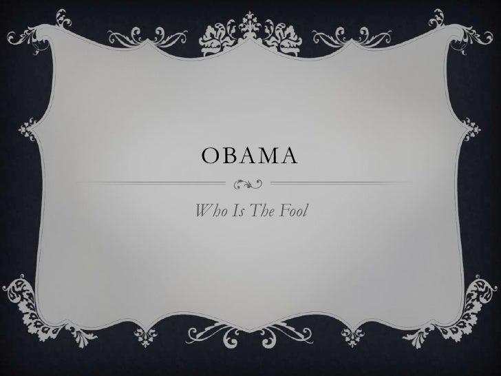 Obama<br />Who Is The Fool<br />