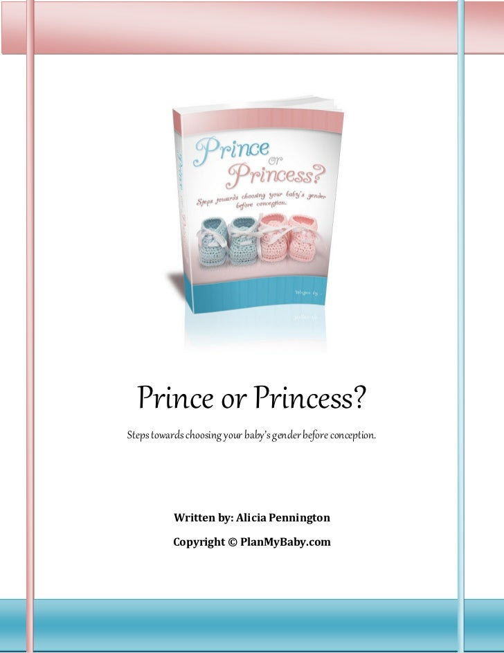 Prince or Princess?Steps towards choosing your baby's gender before conception.           Written by: Alicia Pennington   ...