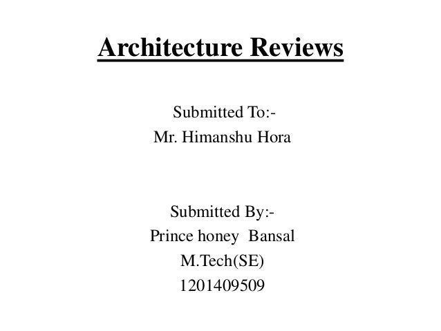 Architecture Reviews Submitted To:- Mr. Himanshu Hora Submitted By:- Prince honey Bansal M.Tech(SE) 1201409509