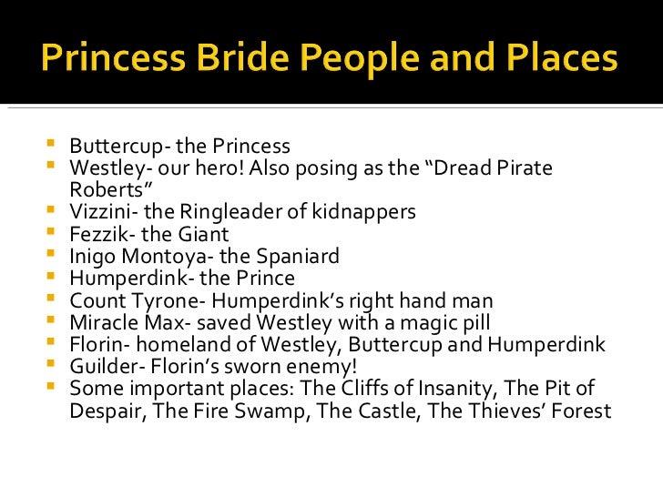 "<ul><li>Buttercup- the Princess </li></ul><ul><li>Westley- our hero! Also posing as the ""Dread Pirate Roberts"" </li></ul><..."
