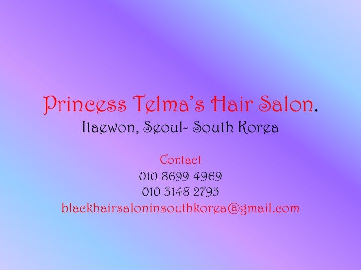 Princess Telma's Hair Salon.    Itaewon, Seoul- South Korea               Contact              010 8699 4969              ...
