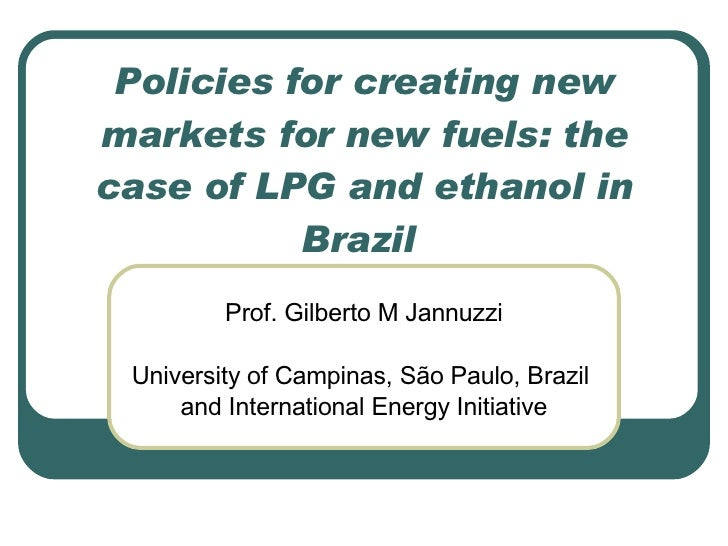 Policies for creating new markets for new fuels: the case of LPG and ethanol in            Brazil          Prof. Gilberto ...