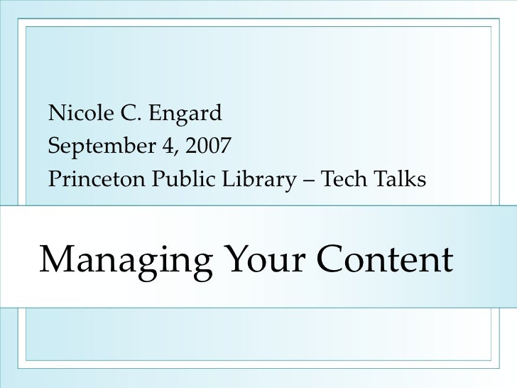 Managing Your Content Nicole C. Engard September 4, 2007 Princeton Public Library – Tech Talks