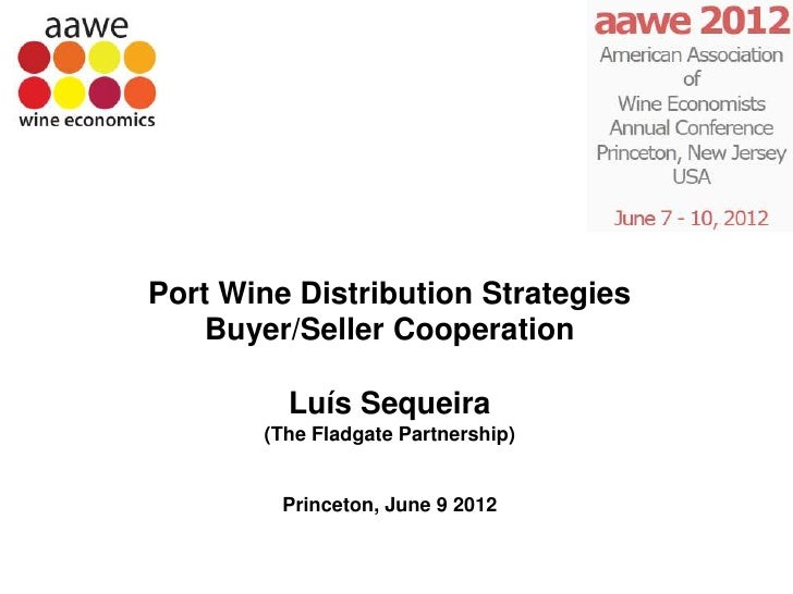 Port Wine Distribution Strategies    Buyer/Seller Cooperation         Luís Sequeira       (The Fladgate Partnership)      ...