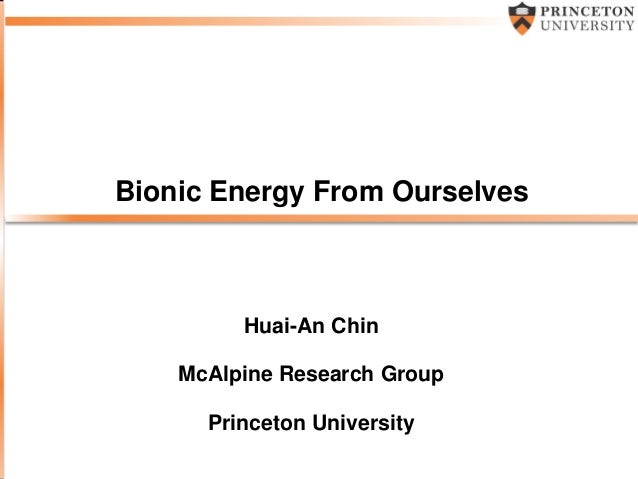 Bionic Energy From Ourselves Huai-An Chin McAlpine Research Group Princeton University
