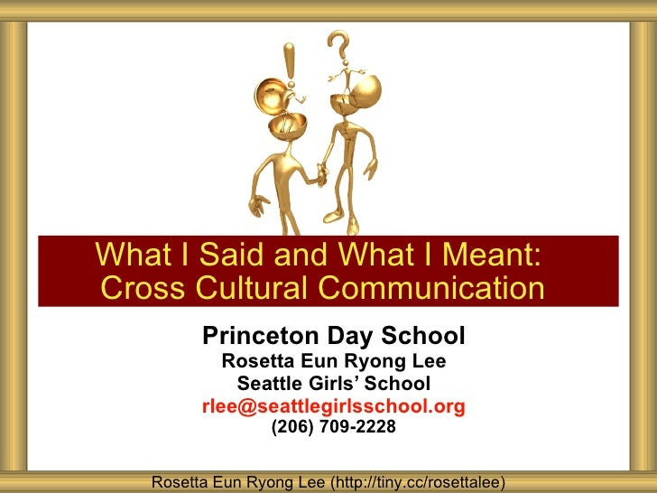 Princeton Day School Rosetta Eun Ryong Lee Seattle Girls ' School [email_address] (206) 709-2228 What I Said and What I Me...