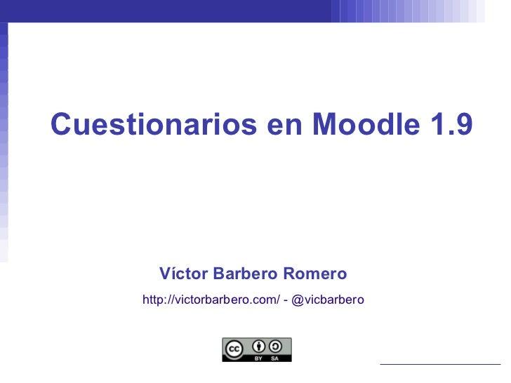 Cuestionarios en Moodle 1.9       Víctor Barbero Romero     http://victorbarbero.com/ - @vicbarbero