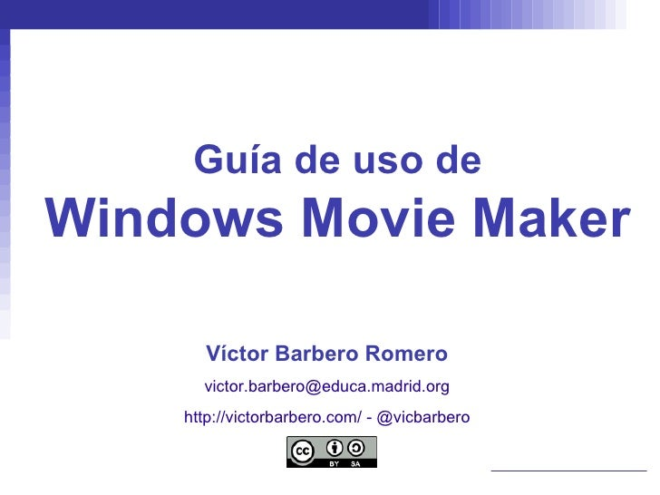 Guía de uso de Windows Movie Maker Víctor Barbero Romero [email_address] http://victorbarbero.com/  -  @vicbarbero