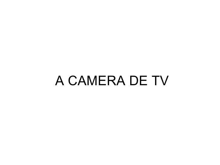 A CAMERA DE TV