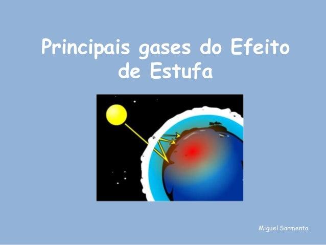 Principais gases do Efeito         de Estufa                      Miguel Sarmento