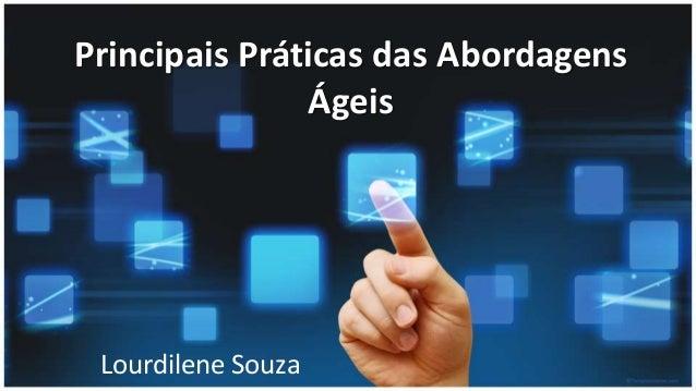 Principais Práticas das Abordagens Ágeis Lourdilene Souza