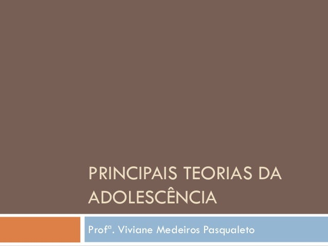 PRINCIPAIS TEORIAS DAADOLESCÊNCIAProfª. Viviane Medeiros Pasqualeto