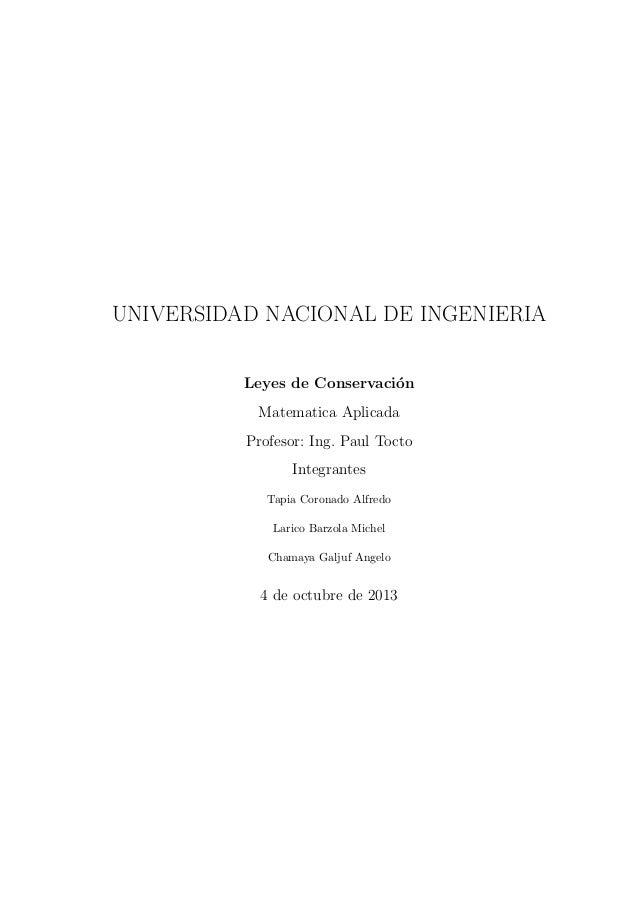 UNIVERSIDAD NACIONAL DE INGENIERIA Leyes de Conservaci´on Matematica Aplicada Profesor: Ing. Paul Tocto Integrantes Tapia ...
