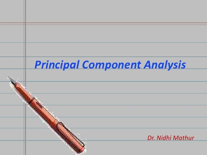 Principal Component Analysis<br />Dr. Nidhi Mathur<br />