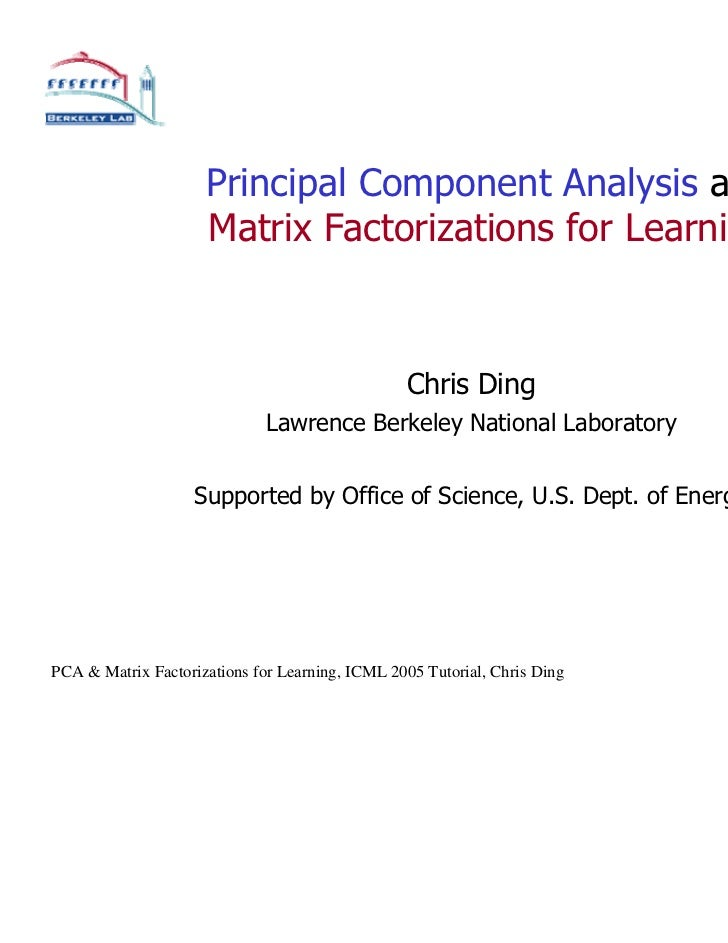 Principal component analysis and matrix factorizations for learning (part 1)   ding - icml 2005 tutorial - 2005