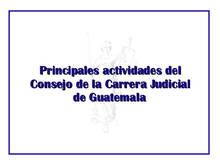 Principales actividades del Consejo de la Carrera Judicial de Guatemala
